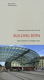 Building Bern : contemporary architecture guide, 1990-2010