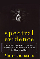 Spectral evidence : the Ramona case : incest, memory, and truth on trial in Napa Valley