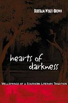 Hearts of darkness : wellsprings of a southern literary tradition