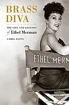 Brass diva : the life and legends of Ethel Merman