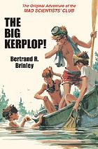The Big Kerplop! : the original adventure of the Mad Scientists' Club