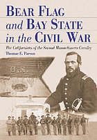 Bear flag and Bay State in the Civil War : the Californians of the Second Massachusetts Cavalry