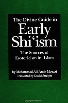 The divine guide in early Shiʻism : the sources of esotericism in Islam