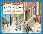 Victorian days : discover the past with fun projects, games, activities, and recipes