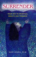 Surrender : your way to spiritual health and freedom