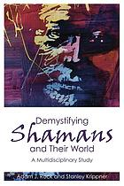 Demystifying shamans and their world : a multidisciplinary study