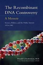 The recombinant DNA controversy : a memoir : science, politics, and the public interest 1974-1981