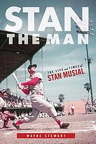 Stan the man the life and times of Stan Musial