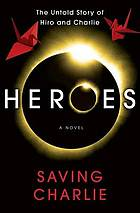Heroes : saving Charlie : the novel