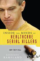 Inside the minds of healthcare serial killers : why they kill
