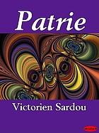 Patrie! : drame historique en cinq actes, en huit tableaux