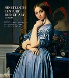Nineteenth century French art : from Romanticism to Impressionism, post-Impressionism and Art Nouveau