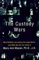 The custody wars : why children are losing the legal battle and what we can do about it