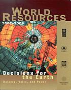 World resources 2002-2004 : decisions for the earth : balance, voice and power