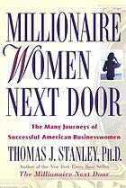 Millionaire women next door : the many journeys of successful American businesswomen