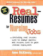 Real resumes for nursing jobs : including real resumes used to change careers and resumes used to gain federal employment