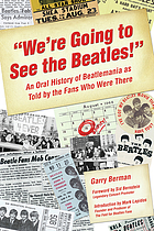 """We're going to see the Beatles!"" : an oral history of Beatlemania as told by the fans who were there"