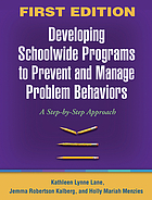 Developing schoolwide programs to prevent and manage problem behaviors : a step-by-step approach
