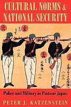 Cultural norms and national security : police and military in postwar Japan
