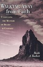 Walking away from faith : unraveling the mystery of belief & unbelief