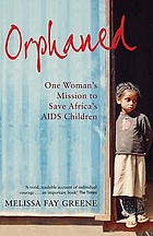 Orphaned : one woman's mission to save Africa's AIDS children