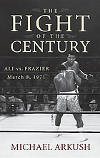 The fight of the century : Ali vs. Frazier March 8, 1971