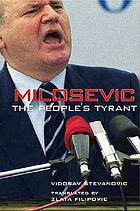 Milosevic : the people's tyrant