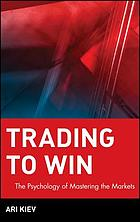 Trading to win : the psychology of mastering the markets