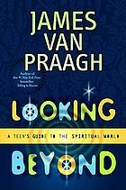 Looking beyond : a teen's guide to the spiritual world