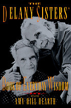 The Delany sisters' book of everyday wisdomThe Delany sisters' book of wisdom