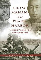 From Mahan to Pearl Harbor : the imperial Japanese navy and the United States