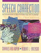 Speech correction : an introduction to speech pathology and audiology