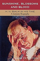 Sunshine, blossoms and blood : H.N. Bialik in his time, a literary biography