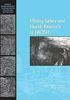 Mining safety and health research at NIOSH reviews of research programs of the National Institute for Occupational Safety and Health