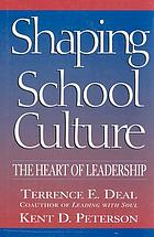 Shaping school culture : the heart of leadership
