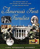 America's first families : an inside view of 200 years of private life in the White House