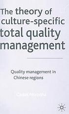 The theory of culture-specific total quality management : quality management in Chinese regions