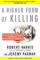 A higher form of killing : the secret story of chemical and biological warfare