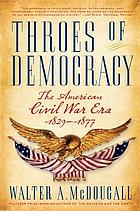 Throes of democracy : the American Civil War era, 1829-1877