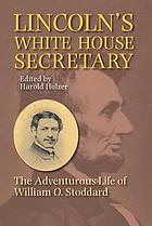 Lincoln's White House secretary : the adventurous life of William O. Stoddard