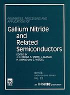 Properties, Pprocessing and Application of Gallium Nitride and Related Semiconductors