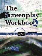 The screenplay workbook : the writing before the writing