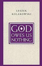 God owes us nothing : a brief remark on Pascal's religion and on the spirit of Jansenism