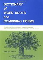 Dictionary of word roots and combining forms compiled from the Greek, Latin, and other languages, with special reference to biological terms and scientific names