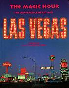 The magic hour : the convergence of art and Las Vegas = die Konvergenz von Kunst und Las Vegas
