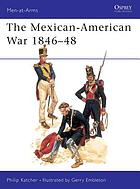 The Mexican-American War, 1846-1848