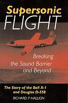 Supersonic flight; the story of the Bell X-1 and Douglas D-558