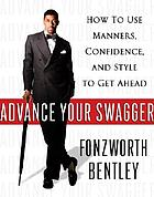 Advance your swagger : how to use manners, confidence, and style to get ahead