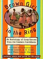 Brown girl in the ring : an anthology of song games from the eastern Caribbean