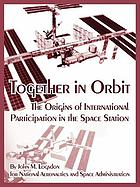 Together in orbit : the origins of international participation in the space station